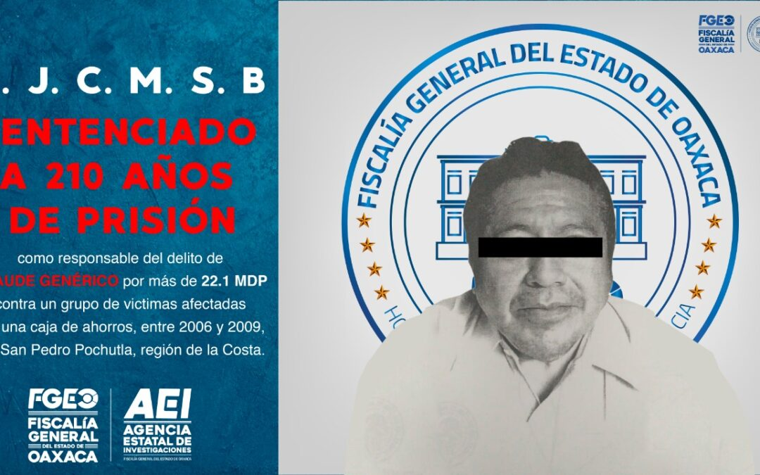 Por el delito de fraude, logramos que se impusiera sentencia de 210 años de cárcel a ex presidente de caja de ahorro de Pochutla: FGEO